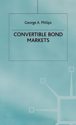 Convertible Bond Markets  by  George A. Philips