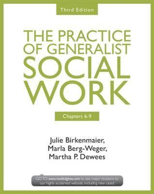 Chapters 6-9: The Practice of Generalist Social Work, Third Edition Julie Birkenmaier
