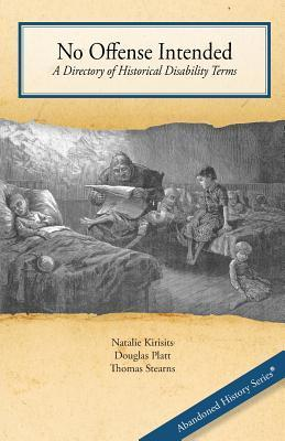 No Offense Intended, a Directory of Historical Disability Terms  by  Natalie Kirisits
