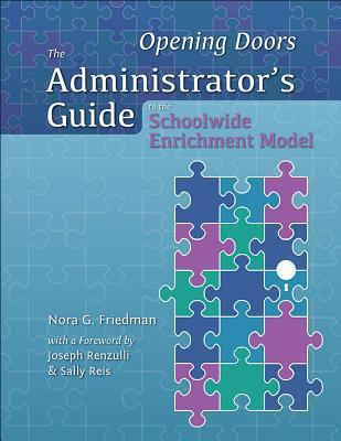 Opening Doors: The Administrators Guide to the Schoolwide Enrichment Model Nora Friedman
