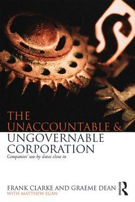 The Unaccountable & Ungovernable Corporation: Companies Use-By-Dates Close in  by  Frank Clarke
