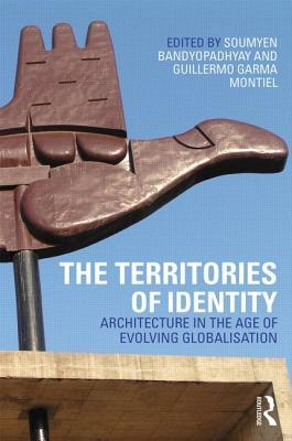 The Territories of Identity: Architecture in the Age of Evolving Globalization Soumyen Bandyopadhyay