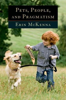Pets, People, and Pragmatism  by  Erin McKenna