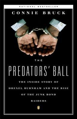 The Predators Ball: The Inside Story of Drexel Burnham and the Rise of the Junk Bond Raiders  by  Connie Bruck