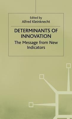 Determinants Of Innovation: The Message From New Indicators Alfred Kleinknecht