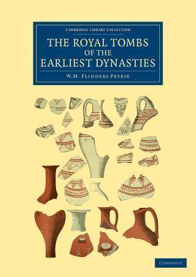 The Royal Tombs of the Earliest Dynasties William Matthew Flinders Petrie
