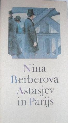 Astasjev in Parijs  by  Nina Berberova