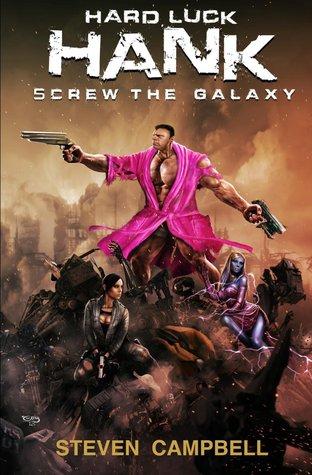 Screw The Galaxy (Hard Luck Hank #1)  by  Steven  Campbell