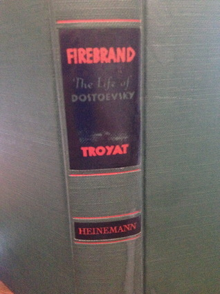 Firebrand: The Life of Dostoevsky Henri Troyat