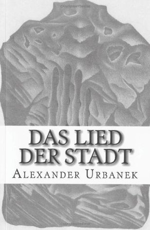 Das Lied der Stadt  by  Alexander Urbanek