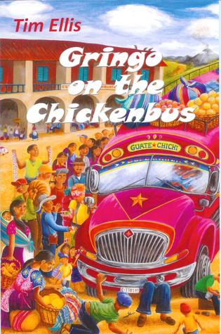 Gringo on the Chickenbus  by  Tim   Ellis