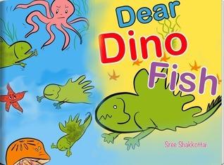 Dear Dino Fish (Dino Fish, #1)  by  Sree Shakkottai