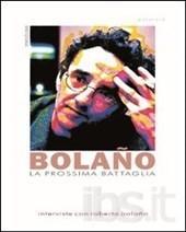 La prossima battaglia. Interviste con Roberto Bolaño  by  Gabriele Morelli