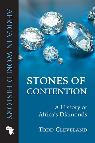 Stones of Contention: A History of Africas Diamonds  by  Todd Cleveland