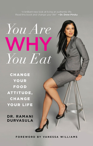 You Are WHY You Eat: Change Your Food Attitude, Change Your Life  by  Ramani Durvasula