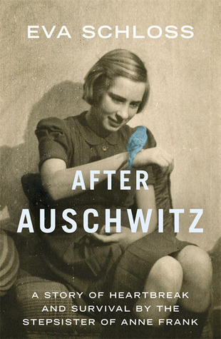 After Auschwitz: A Story of Heartbreak and Survival  by  the Stepsister of Anne Frank by Eva Schloss