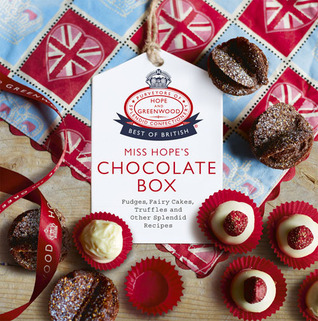 Miss Hopes Chocolate Box: Fudges, Fairy Cakes, Truffles and Other Splendid Recipes Hope and Greenwood