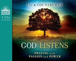 God Listens (Library Edition): Praying with Passion and Power  by  Jack Countryman