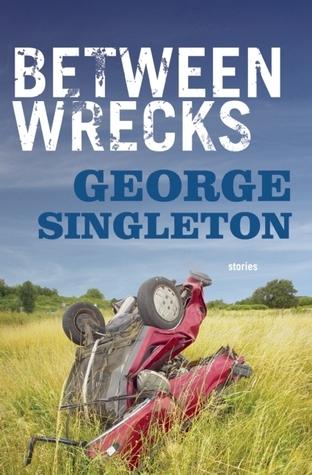 Between Wrecks  by  George Singleton