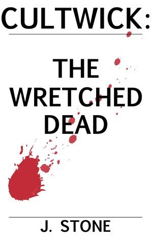 The Wretched Dead (Cultwick #2)  by  J.  Stone