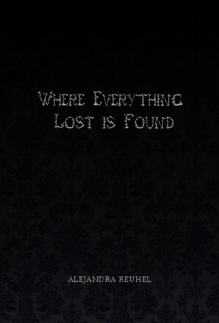 Where Everything Lost is Found  by  Alejandra Reuhel