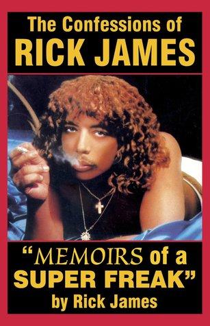 Rick James - Memoirs of a Super Freak: The Confessions of Rick James  by  Rick James