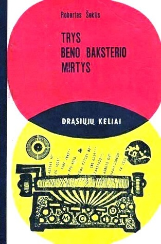 Trys Beno Baksterio Mirtys  by  Robert Sheckley