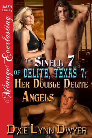 Her Double Delite Angels (The Sinful 7 of Delite, Texas #7)  by  Dixie Lynn Dwyer