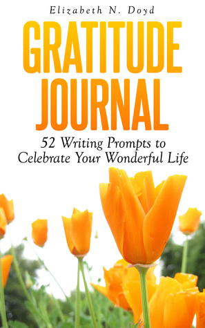 Gratitude Journal 52 Writing Prompts to Celebrate Your Wonderful Life Elizabeth N. Doyd