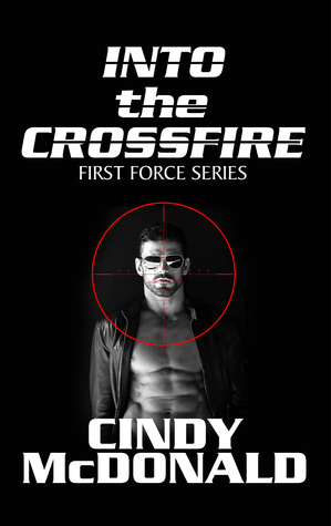 Into the Crossfire (First Force Book #1) Cindy McDonald