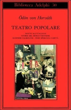 Teatro popolare. Notte allitaliana - Storie del bosco viennese - Kasimir e Karoline - Fede Speranza Carità  by  Ödön von Horváth