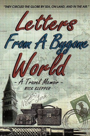 Letters from a Bygone World: A Travel Memoir  by  Nick Klepper