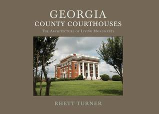 Georgia County Courthouses: The Architecture of Living Monuments  by  Rhett Turner