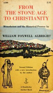 From the Stone Age to Christianity: Monotheism and the Historical Process William Foxwell Albright