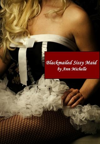Blackmailed Sissy Maid Ann Michelle