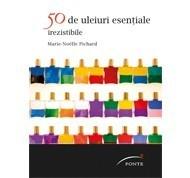50 de uleiuri esentiale irezistibile Marie-Noëlle Pichard