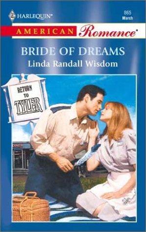 Bride Of Dreams (Return To Tyler) (Harlequin American Romance #865) Linda Randall Wisdom