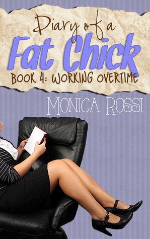 Working Overtime (Diary of a Fat Chick, #4) Monica  Rossi
