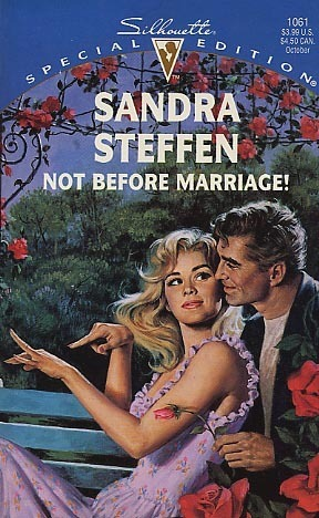 Not Before Marriage! (Silhouette Special Edition, #1061) Sandra Steffen