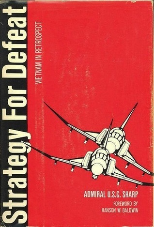 Strategy For Defeat: Vietnam In Retrospect Ulysses S. Grant Sharp Jr.