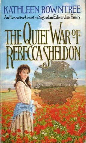 The Quiet War Of Rebecca Sheldon  by  Kathleen Rowntree