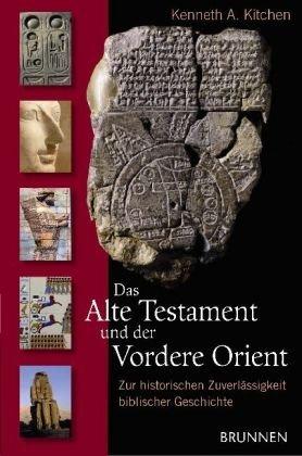 Das Alte Testament und der Vordere Orient: Zur historischen Zuverlässigkeit biblischer Geschichte Kenneth A. Kitchen