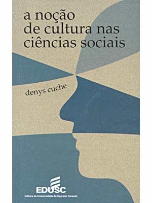 A noção de cultura nas Ciências Sociais Denys Cuche
