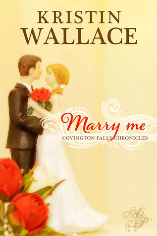 Marry Me (Covington Falls Chronicles #1)  by  Kristin Wallace