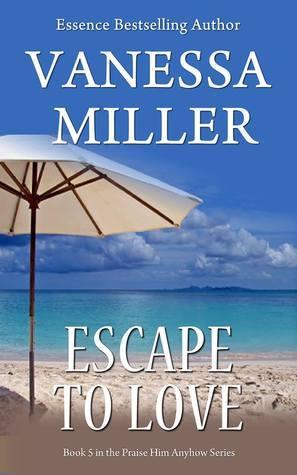 Escape to Love (Praise Him Anyhow #5) Vanessa Miller