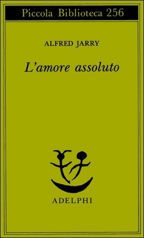 Lamore assoluto Alfred Jarry