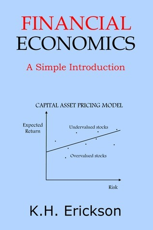 Financial Economics: A Simple Introduction  by  K.H. Erickson