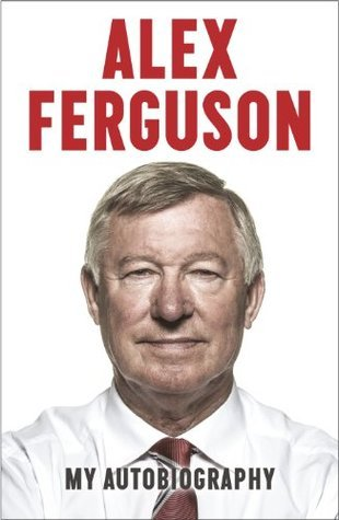 Alex Ferguson: My Autobiography  by  Alex Ferguson