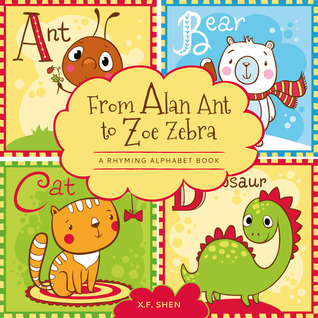 From Alan Ant to Zoe Zebra (A Rhyming Animal Alphabet Picture Book) X.F. Shen