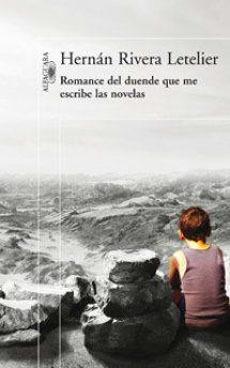 Romance del duende que me escribe las novelas  by  Hernán Rivera Letelier